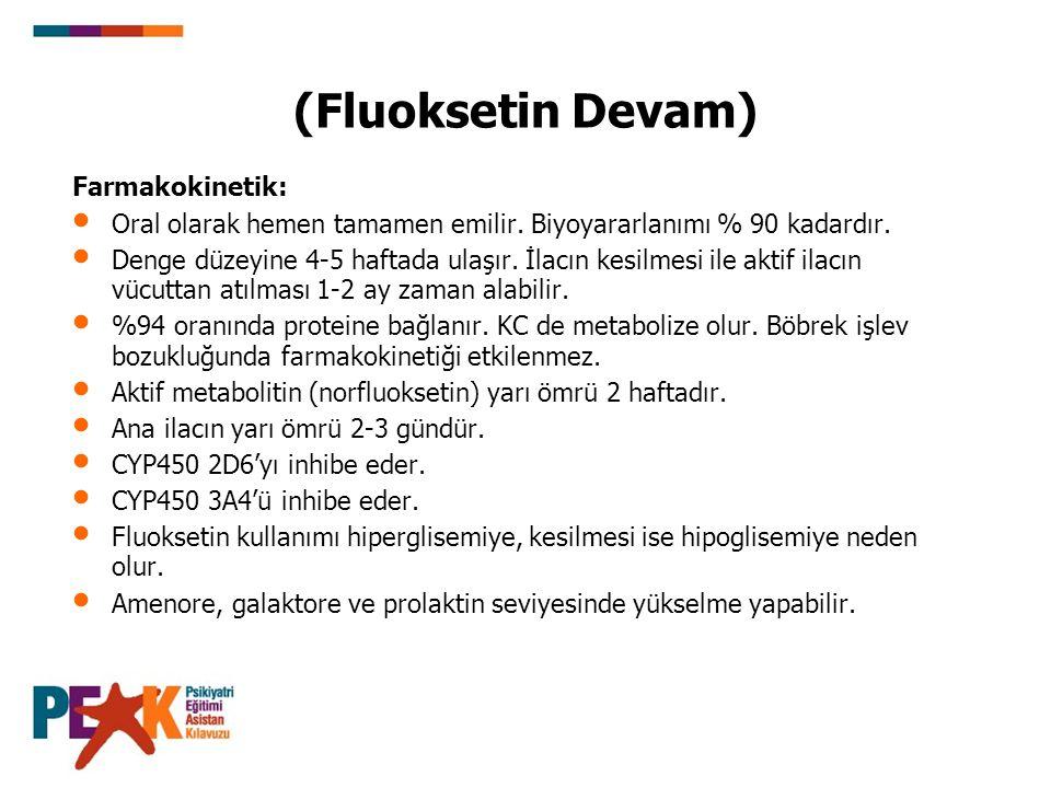 (Fluoksetin Devam) Kullanım özellikleri: Fluoksetinin kesilmesini izleyen 5 hafta içerisinde diğer antidepresanları dikkatle eklenmelidir.