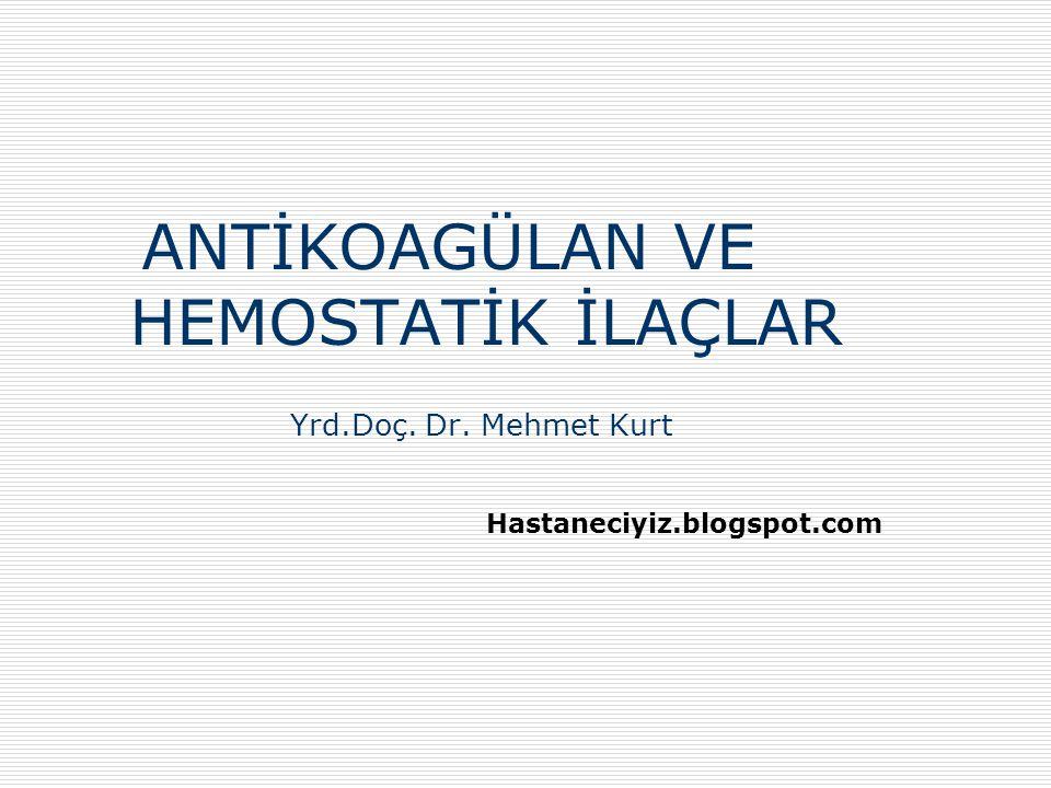 ANTİKOAGÜLAN VE HEMOSTATİK İLAÇLAR Yrd.Doç. Dr. Mehmet Kurt Hastaneciyiz.blogspot.com