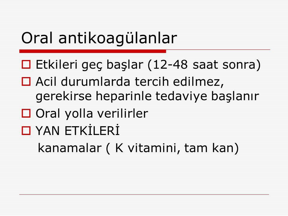 Oral antikoagülanlar  Etkileri geç başlar (12-48 saat sonra)  Acil durumlarda tercih edilmez, gerekirse heparinle tedaviye başlanır  Oral yolla ver