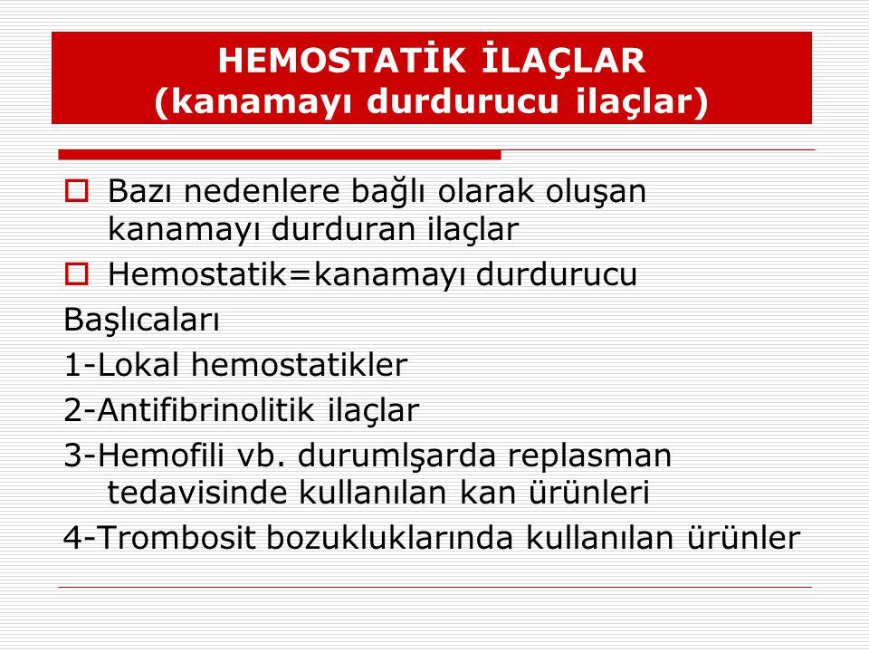 Lokal hemostatikler  Toz, gazbezi, sünger veya yaprak şeklinde olan ve kanama oluşmuş organ veya doku yüzeyine lokal uygulanan maddelerdir.