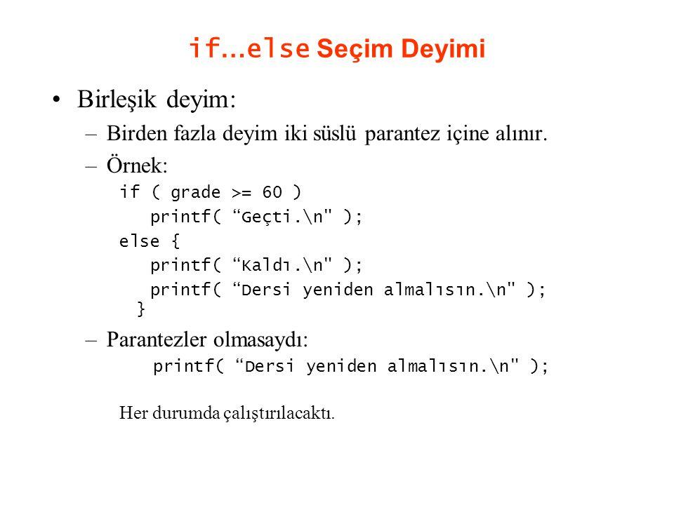 """if … else Seçim Deyimi Birleşik deyim: –Birden fazla deyim iki süslü parantez içine alınır. –Örnek: if ( grade >= 60 ) printf( """"Geçti.\n"""
