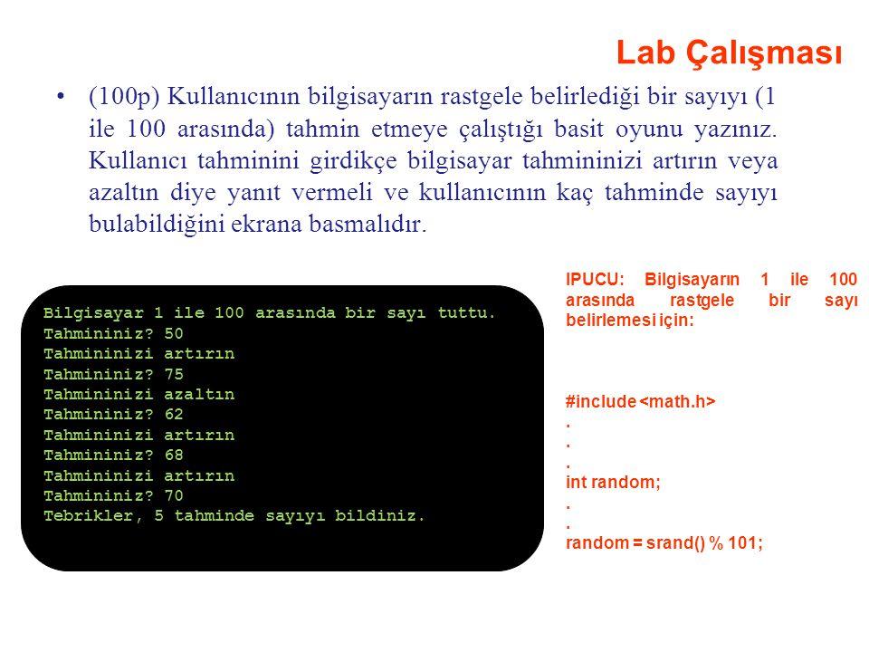 Lab Çalışması (100p) Kullanıcının bilgisayarın rastgele belirlediği bir sayıyı (1 ile 100 arasında) tahmin etmeye çalıştığı basit oyunu yazınız. Kulla