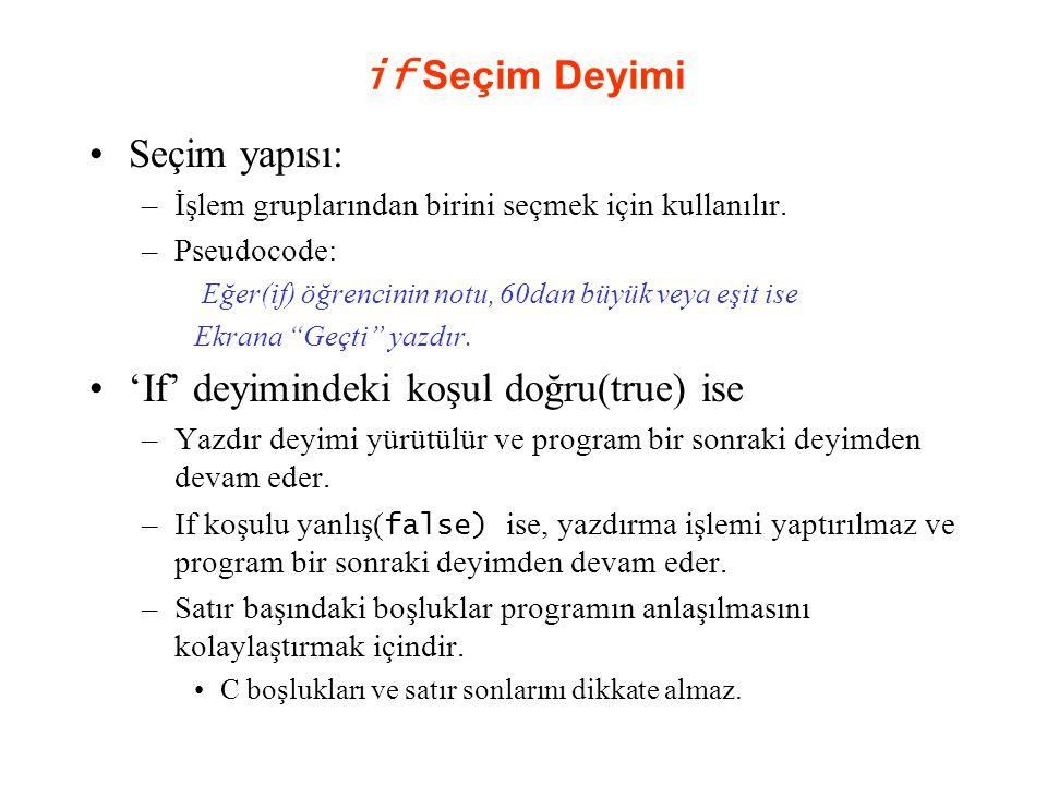 if Seçim Yapısı Sahte kod (pseudocode): –C kodu: if ( grade >= 60 ) printf( Passed\n ); –C programlama pseudocode'a çok yakındır.