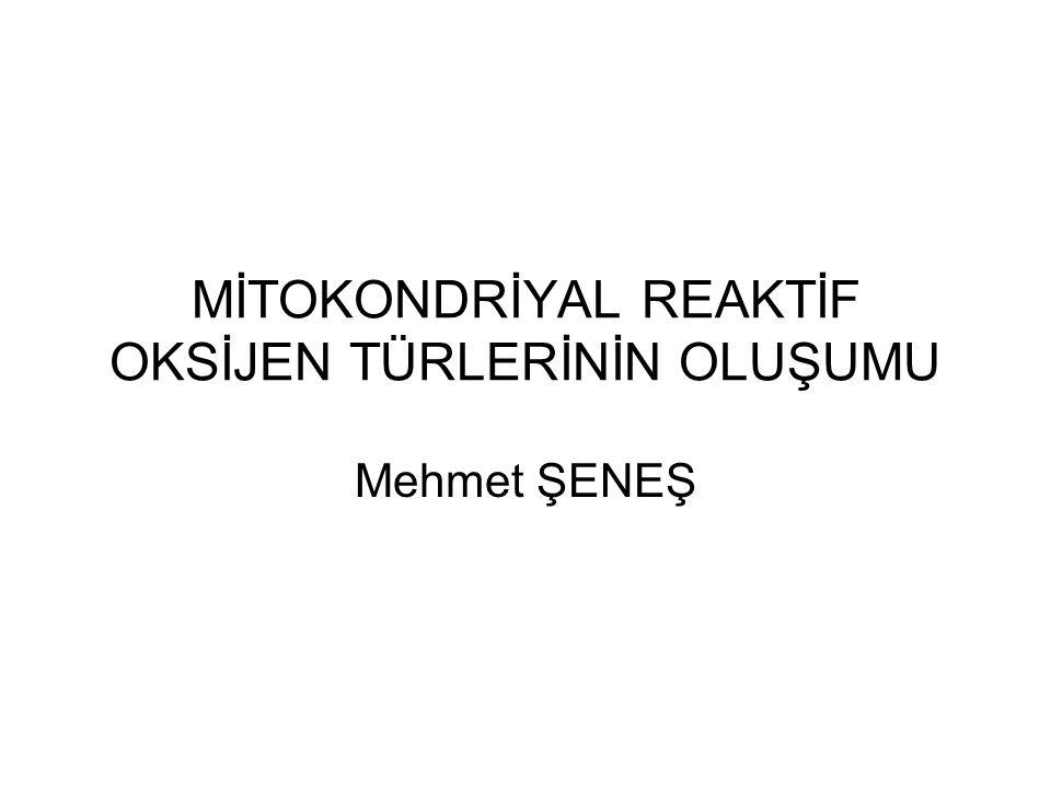 MİTOKONDRİYAL REAKTİF OKSİJEN TÜRLERİNİN OLUŞUMU Mehmet ŞENEŞ