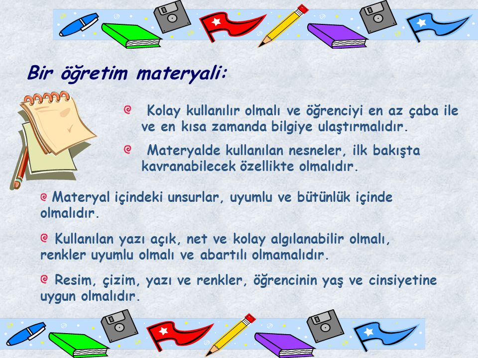 Bir öğretim materyali: Kolay kullanılır olmalı ve öğrenciyi en az çaba ile ve en kısa zamanda bilgiye ulaştırmalıdır.