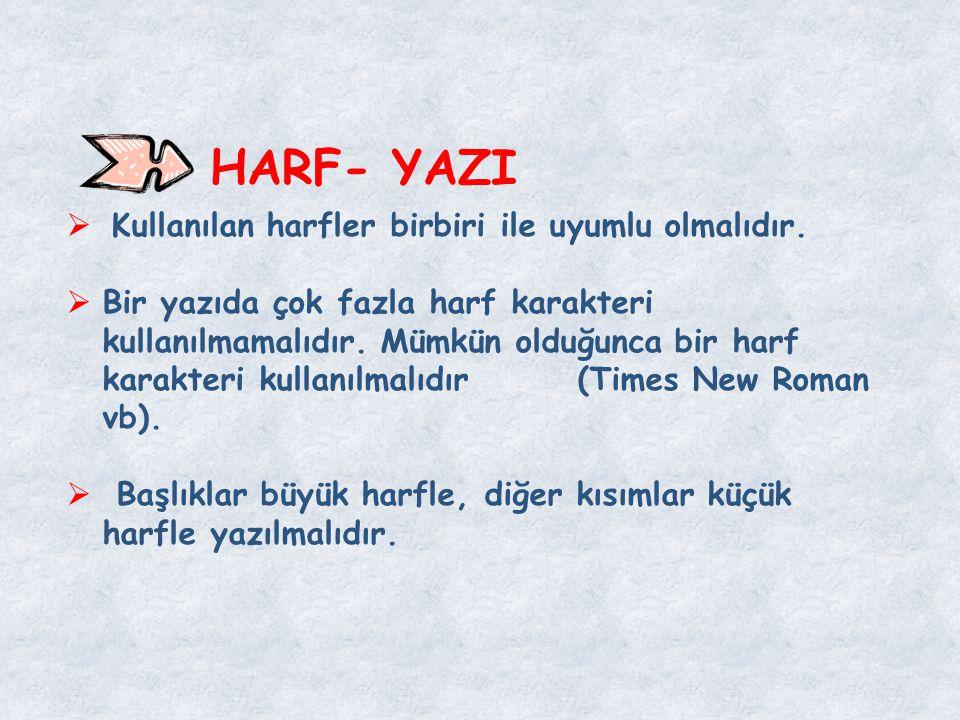 HARF- YAZI  Kullanılan harfler birbiri ile uyumlu olmalıdır.