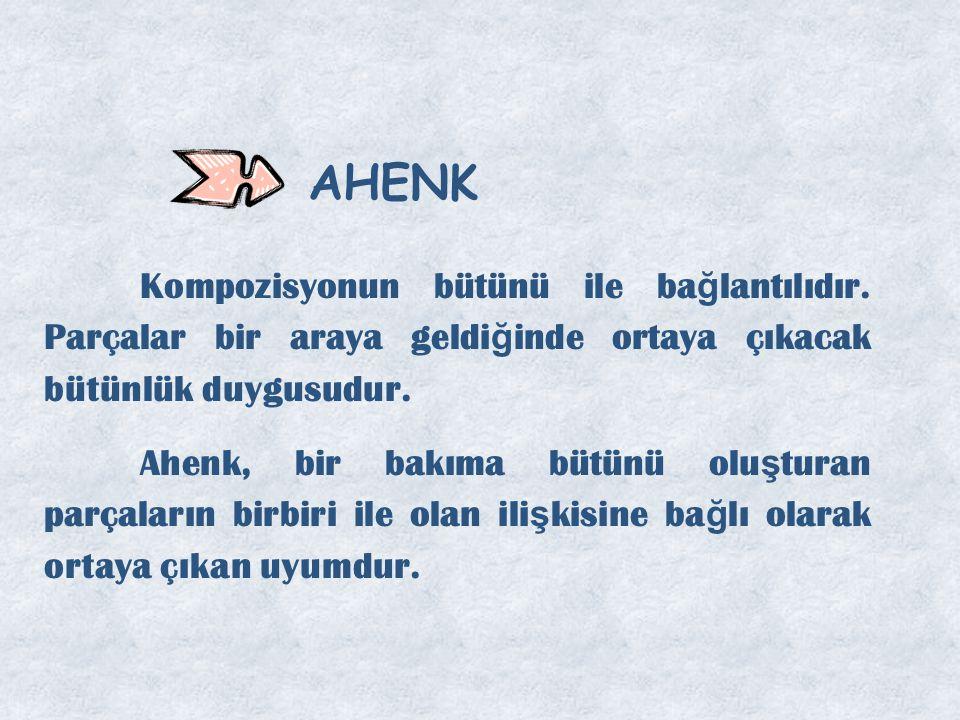AHENK Kompozisyonun bütünü ile ba ğ lantılıdır.