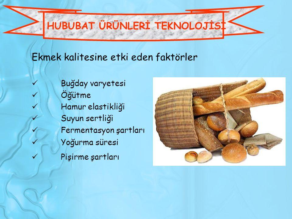 HUBUBAT ÜRÜNLERİ TEKNOLOJİSİ Ekmek kalitesine etki eden faktörler Buğday varyetesi Öğütme Hamur elastikliği Suyun sertliği Fermentasyon şartları Yoğur