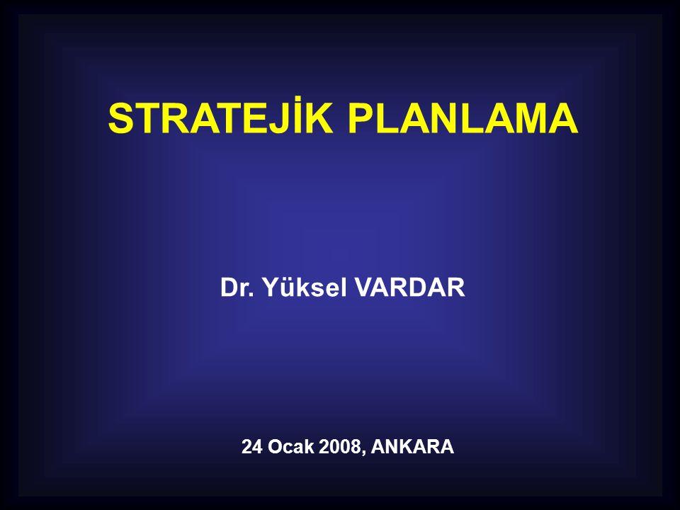 STRATEJİK PLANLAMA Dr. Yüksel VARDAR 24 Ocak 2008, ANKARA
