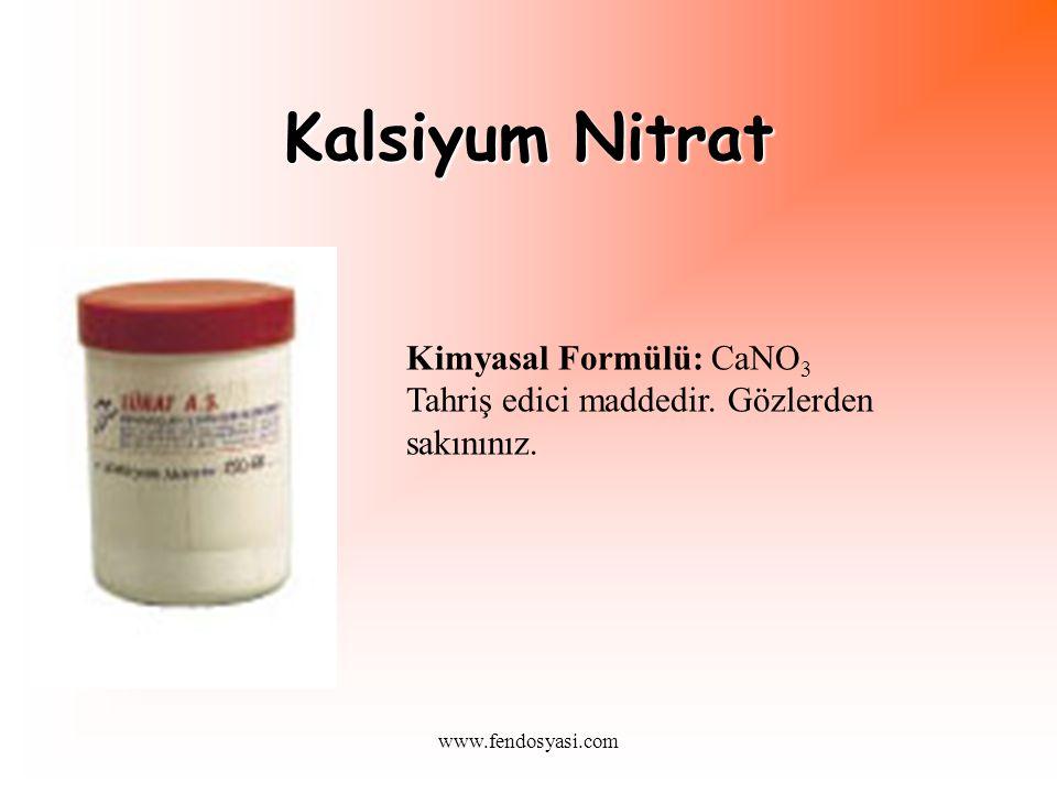 www.fendosyasi.com Kalsiyum Nitrat Kimyasal Formülü: CaNO 3 Tahriş edici maddedir.