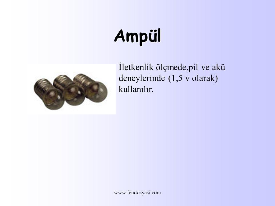 www.fendosyasi.com Ampül İletkenlik ölçmede,pil ve akü deneylerinde (1,5 v olarak) kullanılır.