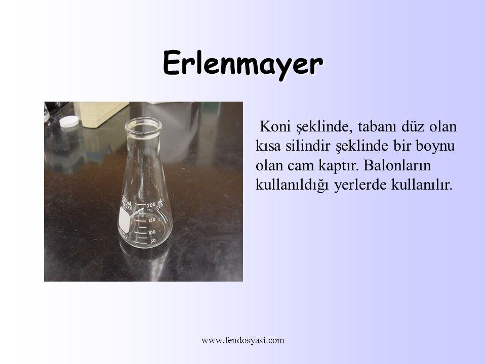 www.fendosyasi.com Erlenmayer Koni şeklinde, tabanı düz olan kısa silindir şeklinde bir boynu olan cam kaptır.