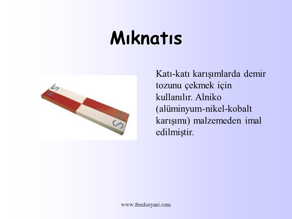 www.fendosyasi.com Mıknatıs Katı-katı karışımlarda demir tozunu çekmek için kullanılır.