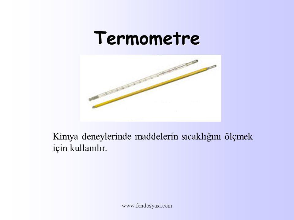 www.fendosyasi.com Termometre Kimya deneylerinde maddelerin sıcaklığını ölçmek için kullanılır.