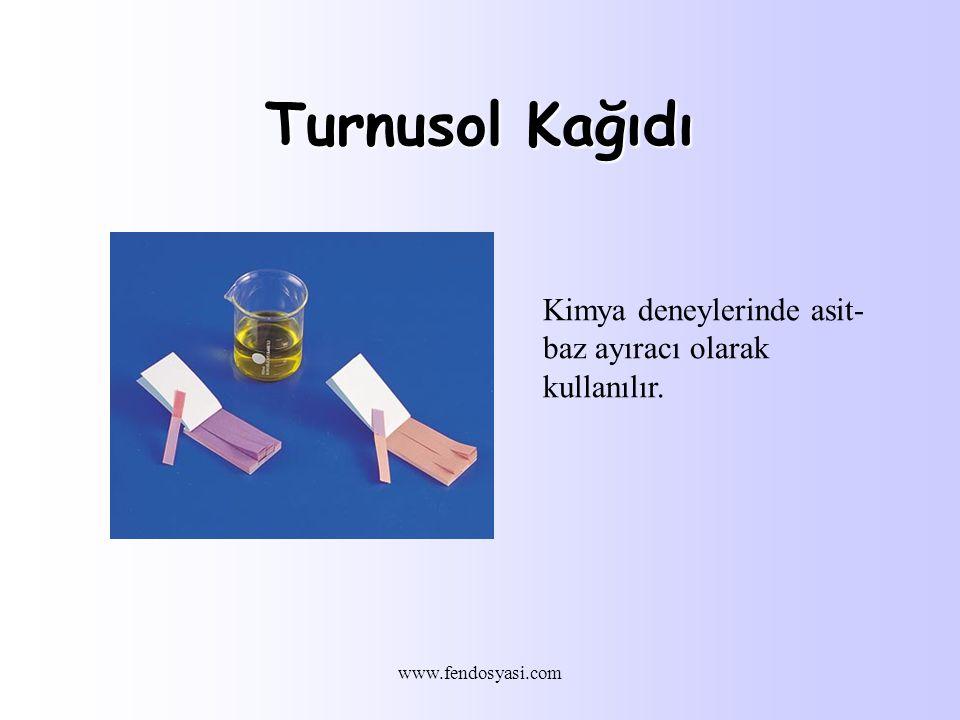 www.fendosyasi.com Turnusol Kağıdı Kimya deneylerinde asit- baz ayıracı olarak kullanılır.