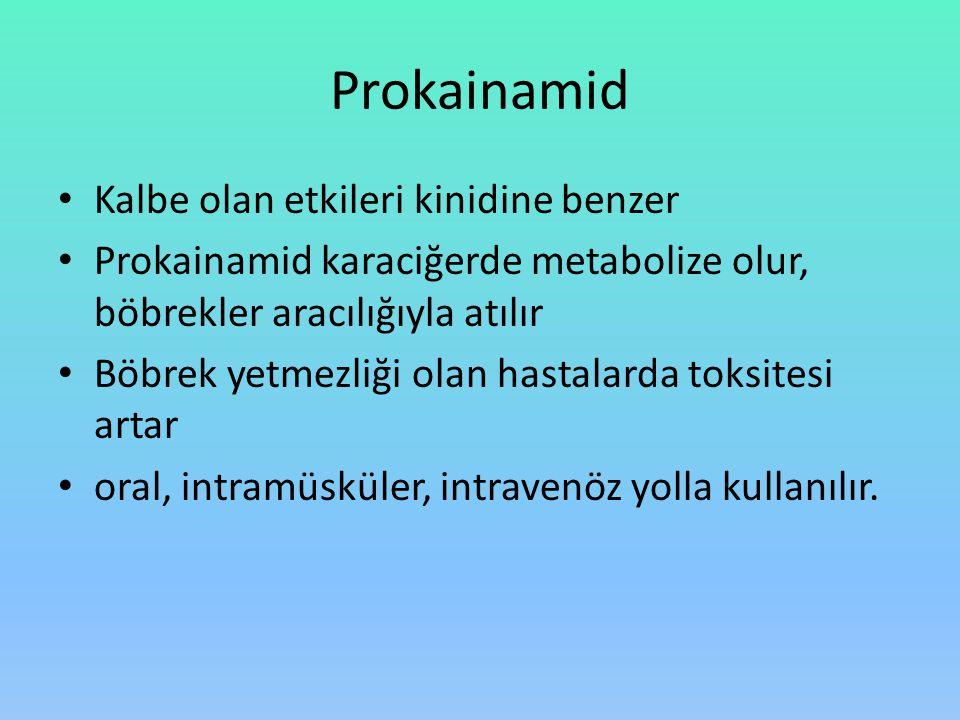 Prokainamid Kalbe olan etkileri kinidine benzer Prokainamid karaciğerde metabolize olur, böbrekler aracılığıyla atılır Böbrek yetmezliği olan hastalar