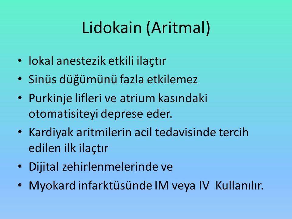 Lidokain (Aritmal) lokal anestezik etkili ilaçtır Sinüs düğümünü fazla etkilemez Purkinje lifleri ve atrium kasındaki otomatisiteyi deprese eder. Kard