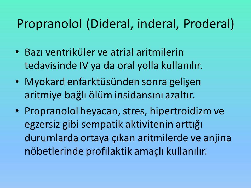 Propranolol (Dideral, inderal, Proderal) Bazı ventriküler ve atrial aritmilerin tedavisinde IV ya da oral yolla kullanılır. Myokard enfarktüsünden son