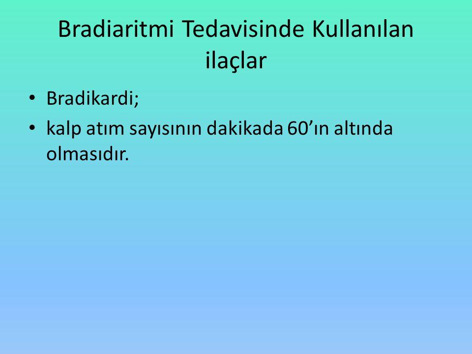 Bradiaritmi Tedavisinde Kullanılan ilaçlar Bradikardi; kalp atım sayısının dakikada 60'ın altında olmasıdır.