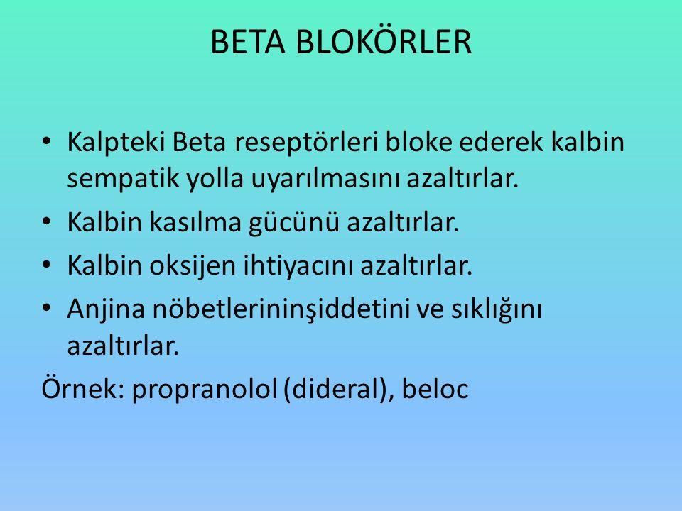BETA BLOKÖRLER Kalpteki Beta reseptörleri bloke ederek kalbin sempatik yolla uyarılmasını azaltırlar. Kalbin kasılma gücünü azaltırlar. Kalbin oksijen