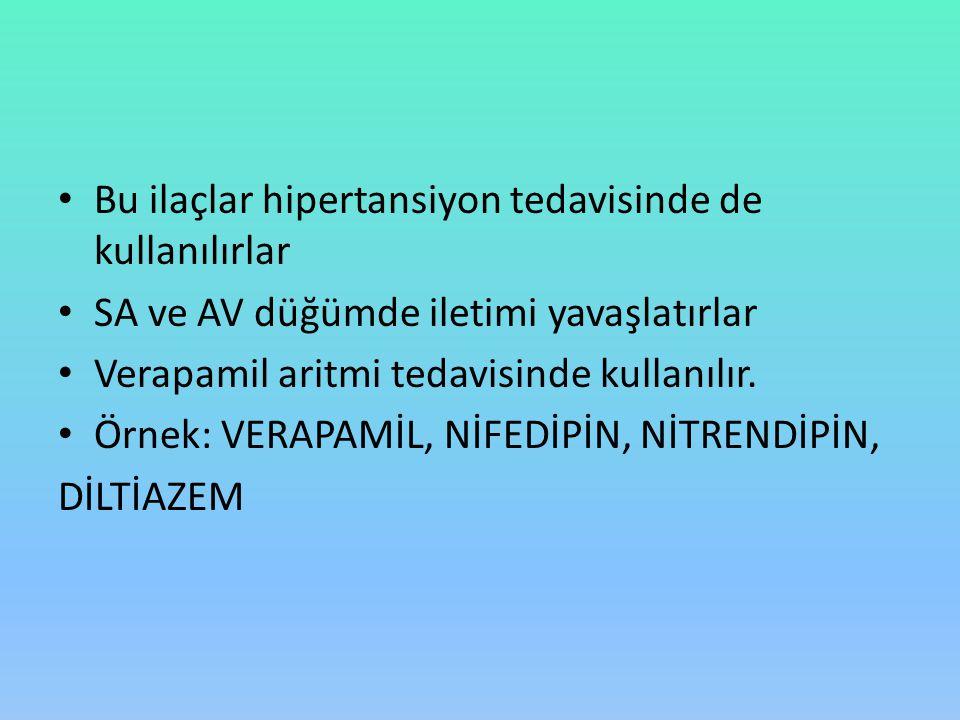 Bu ilaçlar hipertansiyon tedavisinde de kullanılırlar SA ve AV düğümde iletimi yavaşlatırlar Verapamil aritmi tedavisinde kullanılır. Örnek: VERAPAMİL