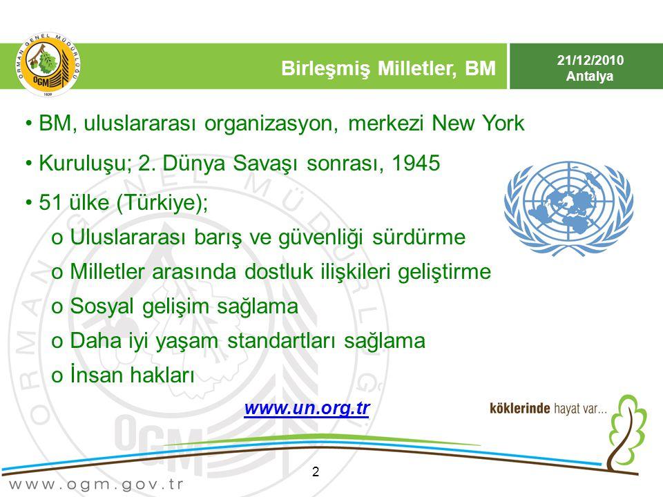 21/12/2010 Antalya Birleşmiş Milletler, BM 2 BM, uluslararası organizasyon, merkezi New York Kuruluşu; 2. Dünya Savaşı sonrası, 1945 51 ülke (Türkiye)