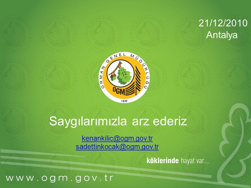21/12/2010 Antalya Saygılarımızla arz ederiz kenankilic@ogm.gov.tr sadettinkocak@ogm.gov.tr