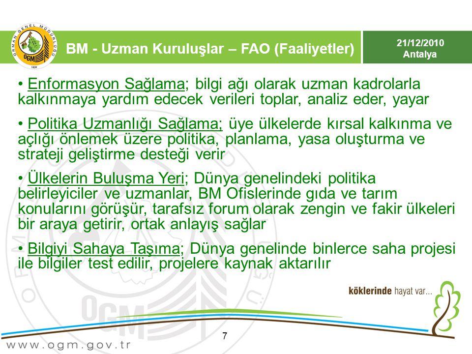 21/12/2010 Antalya 7 Enformasyon Sağlama; bilgi ağı olarak uzman kadrolarla kalkınmaya yardım edecek verileri toplar, analiz eder, yayar Politika Uzma