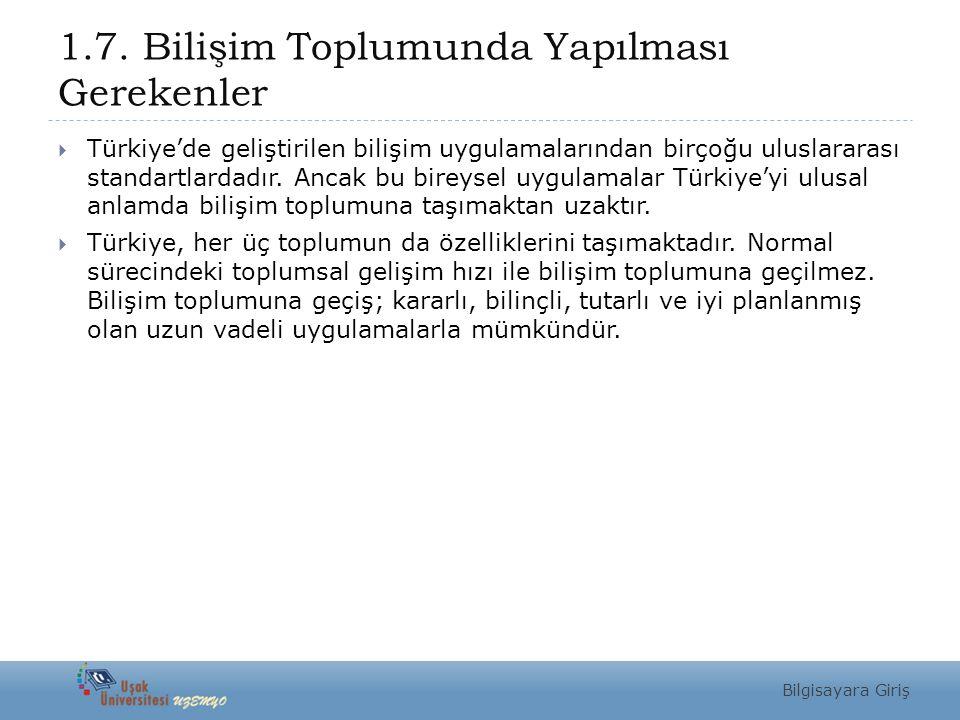 1.7. Bilişim Toplumunda Yapılması Gerekenler  Türkiye'de geliştirilen bilişim uygulamalarından birçoğu uluslararası standartlardadır. Ancak bu bireys