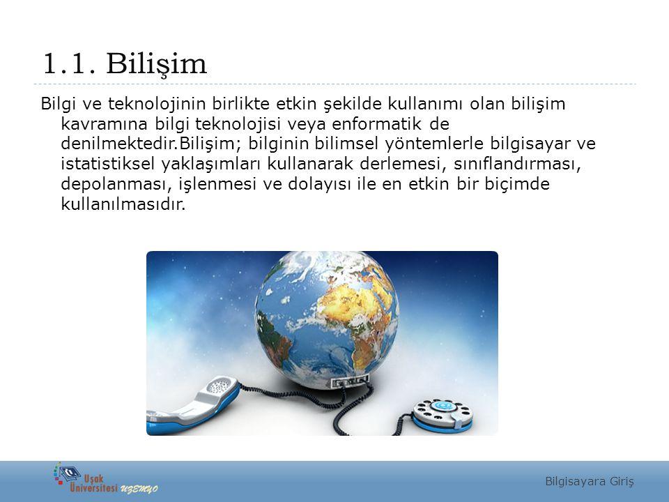 1.1. Bilişim Bilgi ve teknolojinin birlikte etkin şekilde kullanımı olan bilişim kavramına bilgi teknolojisi veya enformatik de denilmektedir.Bilişim;