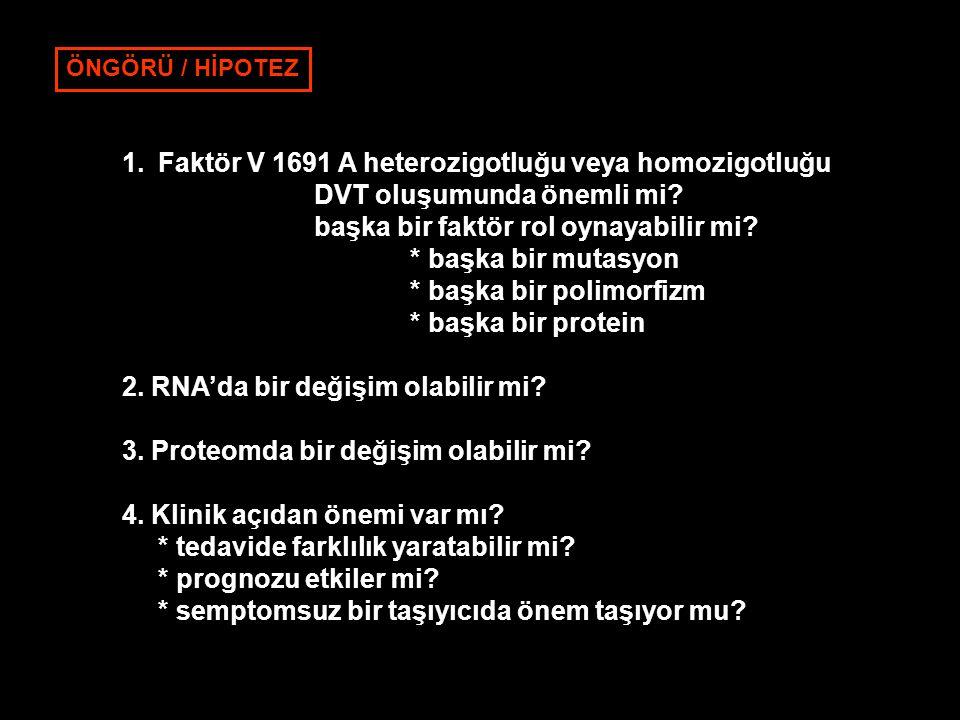 ÖNGÖRÜ / HİPOTEZ 1.Faktör V 1691 A heterozigotluğu veya homozigotluğu DVT oluşumunda önemli mi.