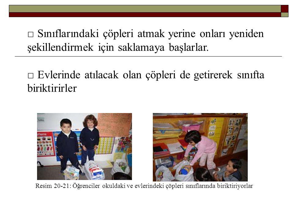 Resim 20-21: Öğrenciler okuldaki ve evlerindeki çöpleri sınıflarında biriktiriyorlar □ Sınıflarındaki çöpleri atmak yerine onları yeniden şekillendirm