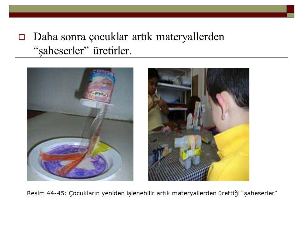 """ Daha sonra çocuklar artık materyallerden """"şaheserler"""" üretirler. Resim 44-45: Çocukların yeniden işlenebilir artık materyallerden ürettiği """"şaheserl"""
