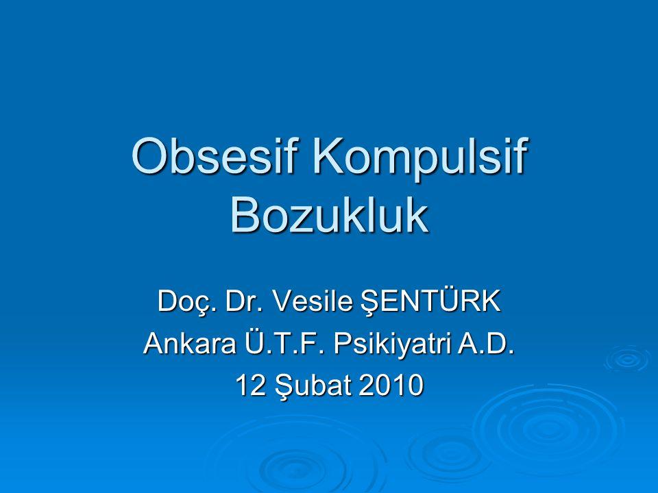 Obsesif Kompulsif Bozukluk Doç. Dr. Vesile ŞENTÜRK Ankara Ü.T.F. Psikiyatri A.D. 12 Şubat 2010