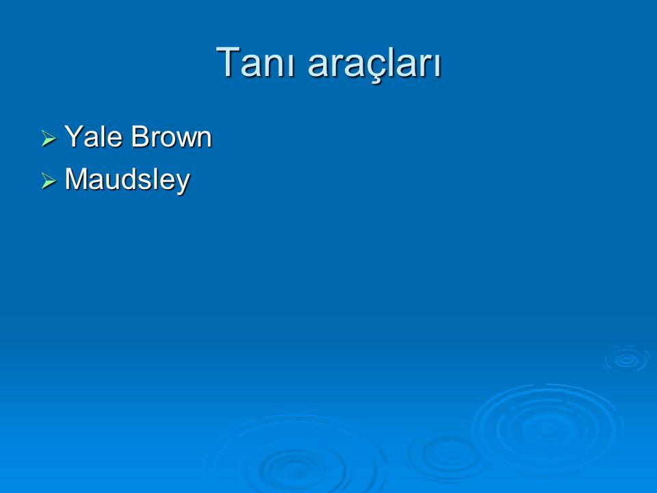 Tanı araçları  Yale Brown  Maudsley