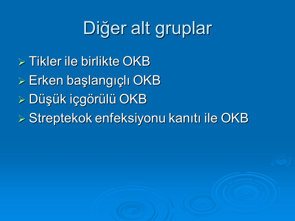 Diğer alt gruplar  Tikler ile birlikte OKB  Erken başlangıçlı OKB  Düşük içgörülü OKB  Streptekok enfeksiyonu kanıtı ile OKB