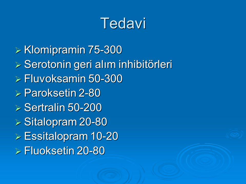 Tedavi  Klomipramin 75-300  Serotonin geri alım inhibitörleri  Fluvoksamin 50-300  Paroksetin 2-80  Sertralin 50-200  Sitalopram 20-80  Essital