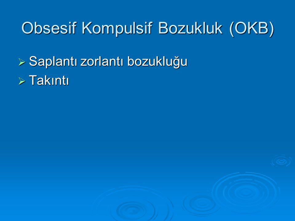 Obsesif Kompulsif Bozukluk (OKB)  Saplantı zorlantı bozukluğu  Takıntı
