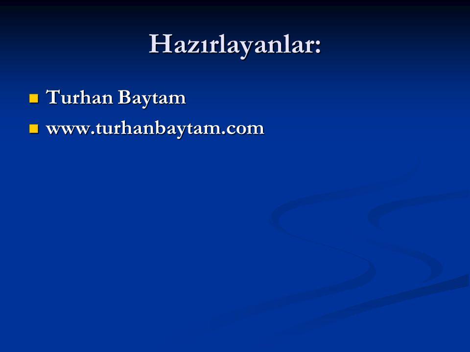 Hazırlayanlar: Turhan Baytam Turhan Baytam www.turhanbaytam.com www.turhanbaytam.com