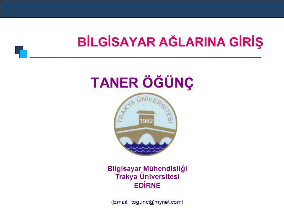 BİLGİSAYAR AĞLARINA GİRİŞ TANER ÖĞÜNÇ Bilgisayar Mühendisliği Trakya Üniversitesi EDİRNE (Email: togunc@mynet.com)