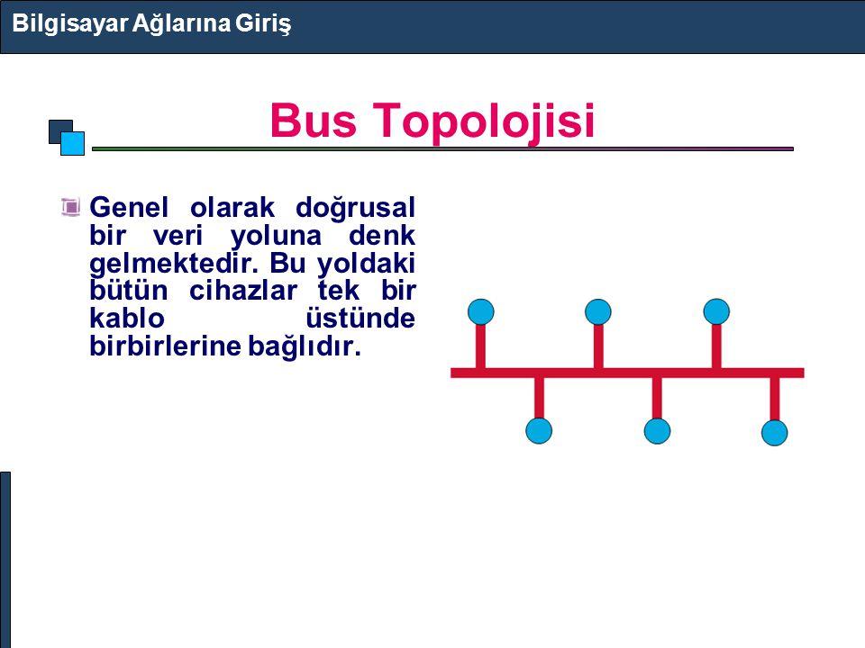 Bus Topolojisi Genel olarak doğrusal bir veri yoluna denk gelmektedir. Bu yoldaki bütün cihazlar tek bir kablo üstünde birbirlerine bağlıdır. Bilgisay