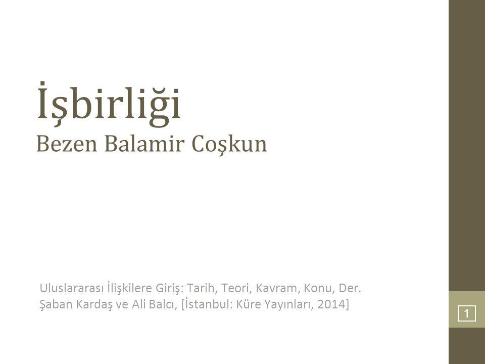 1 İşbirliği Bezen Balamir Coşkun Uluslararası İlişkilere Giriş: Tarih, Teori, Kavram, Konu, Der. Şaban Kardaş ve Ali Balcı, [İstanbul: Küre Yayınları,