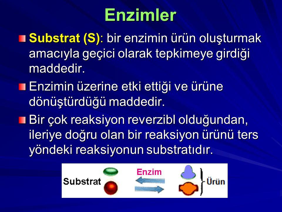 Enzimler Substrat (S): bir enzimin ürün oluşturmak amacıyla geçici olarak tepkimeye girdiği maddedir. Enzimin üzerine etki ettiği ve ürüne dönüştürdüğ