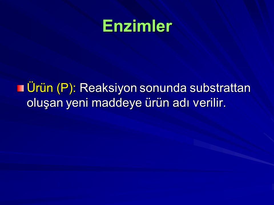 Enzimler Ürün (P): Reaksiyon sonunda substrattan oluşan yeni maddeye ürün adı verilir.
