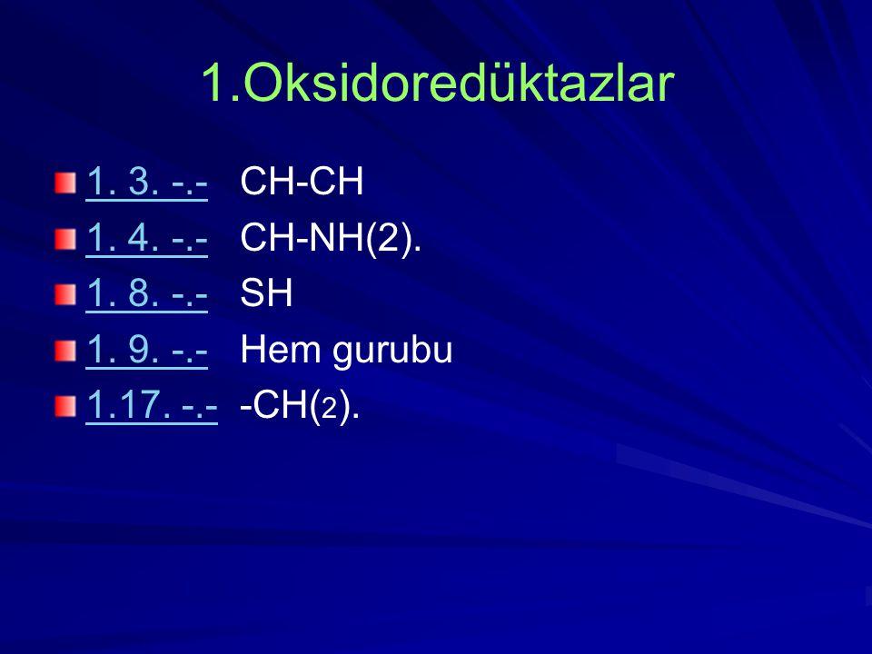 1.Oksidoredüktazlar 1. 3. -.-1. 3. -.- CH-CH 1. 4. -.-1. 4. -.- CH-NH(2). 1. 8. -.-1. 8. -.- SH 1. 9. -.-1. 9. -.- Hem gurubu 1.17. -.-1.17. -.- -CH(