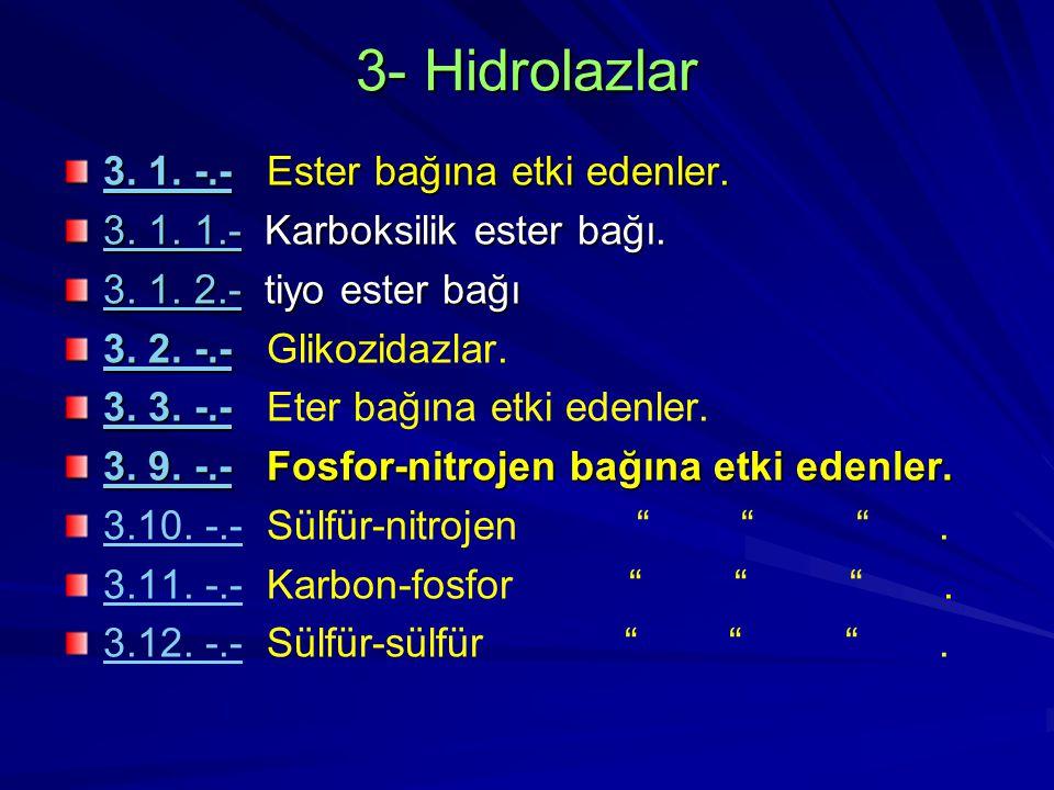 3- Hidrolazlar 3. 1. -.-3. 1. -.- Ester bağına etki edenler. 3. 1. -.- 3. 1. 1.-3. 1. 1.- Karboksilik ester bağı. 3. 1. 1.- 3. 1. 2.-3. 1. 2.- tiyo es