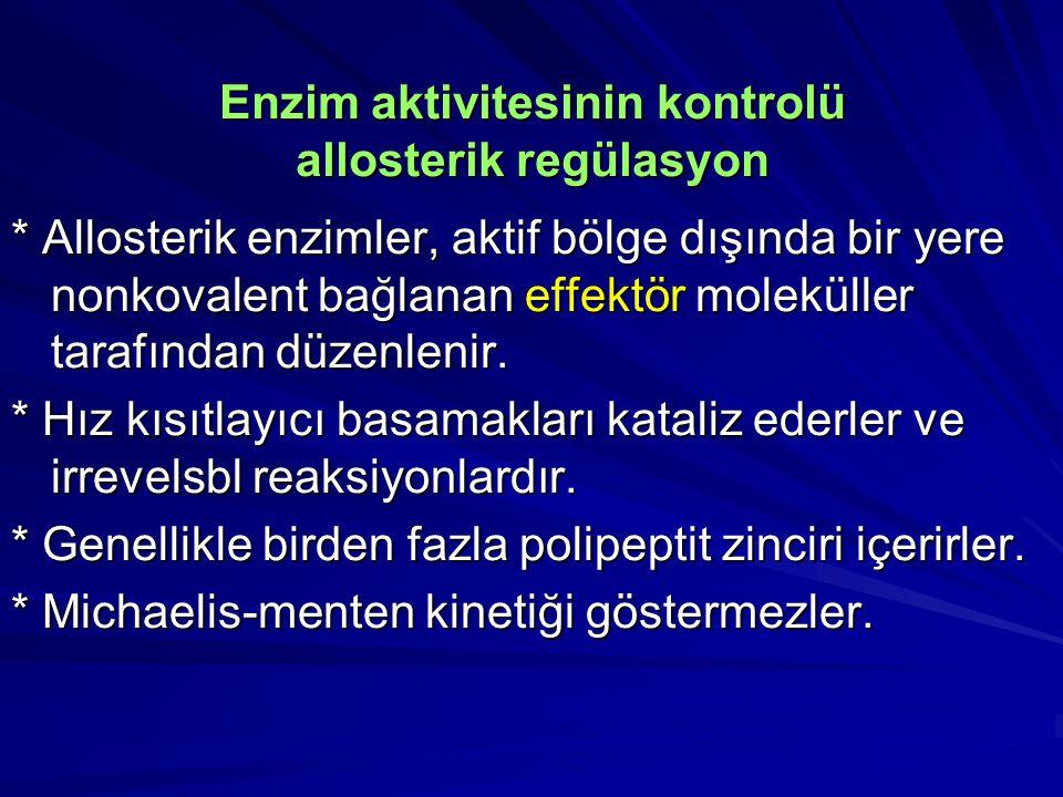 Enzim aktivitesinin kontrolü allosterik regülasyon * Allosterik enzimler, aktif bölge dışında bir yere nonkovalent bağlanan effektör moleküller tarafı