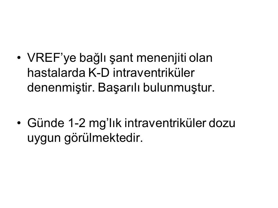 VREF'ye bağlı şant menenjiti olan hastalarda K-D intraventriküler denenmiştir.