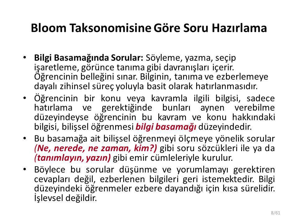 8/61 Bloom Taksonomisine Göre Soru Hazırlama Bilgi Basamağında Sorular: Söyleme, yazma, seçip işaretleme, görünce tanıma gibi davranışları içerir. Öğr
