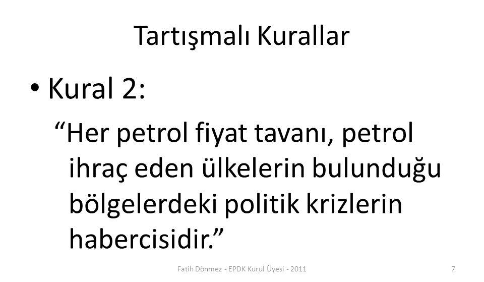 """Tartışmalı Kurallar Kural 2: """"Her petrol fiyat tavanı, petrol ihraç eden ülkelerin bulunduğu bölgelerdeki politik krizlerin habercisidir."""" 7Fatih Dönm"""